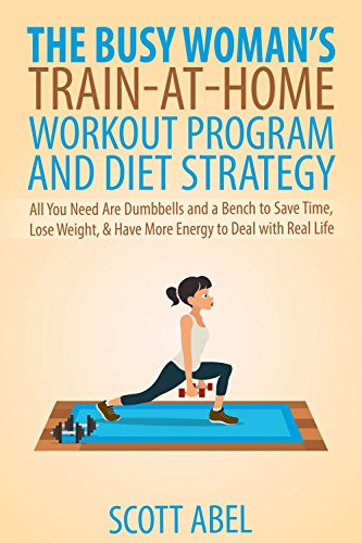 the-busy-womans-train-at-home-workout-program-and-diet-strategy-all-you-need-are-dumbbells-and-a-ben