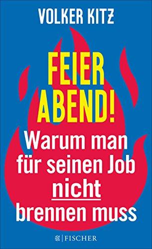Seinen Dienst (Feierabend!: Warum man für seinen Job nicht brennen muss. Streitschrift für mehr Gelassenheit und Ehrlichkeit im Arbeitsleben)