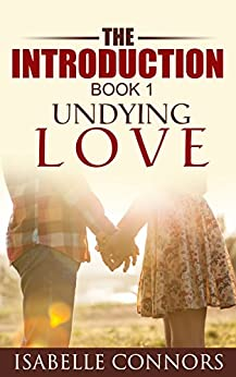 The Introduction: Undying Love #1 by [Connors, Isabelle]