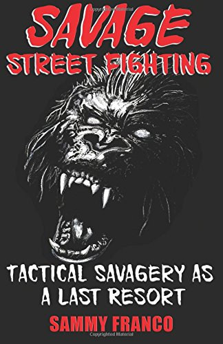Savage Street Fighting: Tactical Savagery as a Last Resort por Sammy Franco