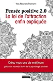 La pensée positive 2.0: La loi de l'attraction enfin expliquée (INSTINCT BIEN-E) (French Edition)