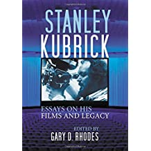 Stanley Kubrick: Essays on His Films and Legacy