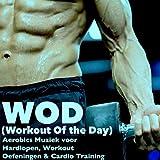 WOD (Workout Of the Day) - Workout & Dubstep Muziek Te Krijgen Gemotiveerd En Te Verbeteren, Aerobics Muziek voor Hardlopen, Workout Oefeningen & Cardio Training