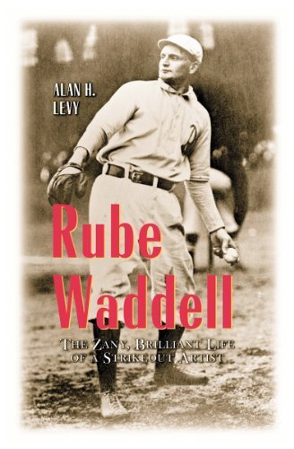 Rube Waddell: The Zany, Brilliant Life of a Strikeout Artist by Alan Howard Levy (2001-03-01)