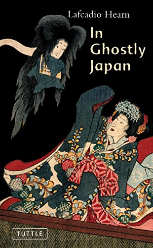 In Ghostly Japan: Spooky Stories with the Folklore, Superstitions and Traditions of Old Japan (Classics of Japanese Literature)