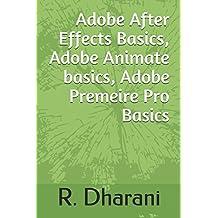 Adobe After Effects Basics , Adobe Animate  basics , Adobe Premeire Pro Basics