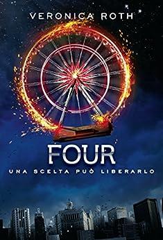 Four (De Agostini): Una scelta può liberarlo (Divergent Saga) di [Roth, Veronica]