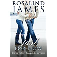 Just for Now: Escape to New Zealand Book Three by Rosalind James (2012-12-31)