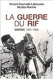 La guerre du Rif : Maroc 1921-1926 de Vincent Courcelle-Labrousse,Nicolas Marmié ( 30 avril 2008 )