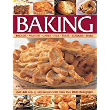 Baking: Breads, Muffins, Cakes, Pies, Tarts, Cookies, Bars: Over 400 Step-by-Step Recipes with More Than 1800 Photographs