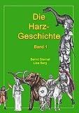 Die Harz - Geschichte 1: Von seiner Entstehung bis zur Zeit der Völkerwanderungen - Bernd Sternal, Lisa Berg