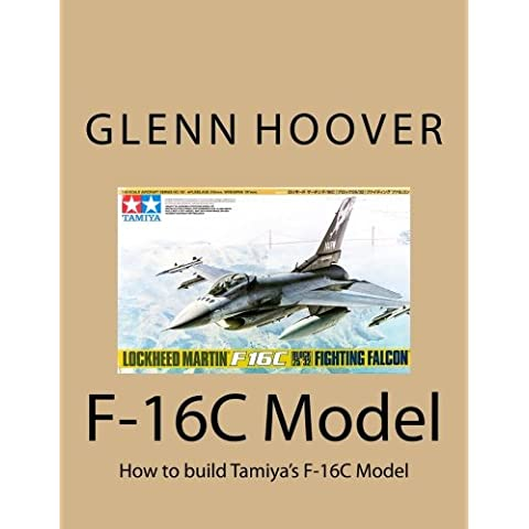 F-16C Model: How to build Tamiya's F-16C Model: Volume 3 (Glenn Hoover Model Build Series)