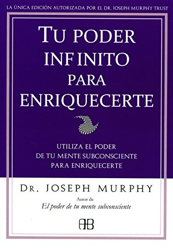 Tu poder infinito para enriquecerte: Utiliza el poder de tu mente subconsciente para enriquecerte por Joseph Murphy
