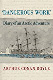 Dangerous Work: Diary of an Arctic Adventure, Text-only Edition