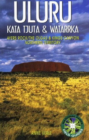 Uluru - Kata Tjuta and Watarrka: Ayers Rock, the Olgas and Kings Canyon, Northern Territory (National Parks Field Guides Series) by Anne Kerle (1995-06-01)