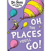 Oh, The Places You'll Go! (Dr. Seuss)