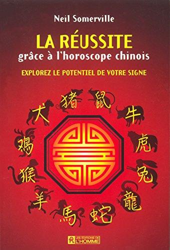 LA REUSSITE GRACE A L'HOROSCOPE CHINOIS - EXPLOREZ LE POTENTIEL DE VOTRE SIGNE par Collectif