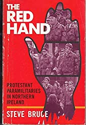 The Red Hand: Protestant Paramilitaries in Northern Ireland