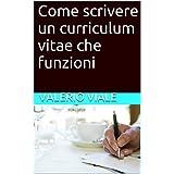 Come scrivere un curriculum vitae che funzioni (Italian Edition)