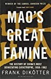 Mao's Great Famine: The History of China's Most Devastating Catastrophe, 1958-62 (Peoples Trilogy 1) - Frank Dikötter