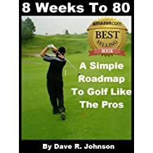 8 Weeks To 80: A Simple Roadmap To Golf Like The Pros (English Edition)