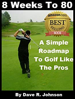 8 Weeks To 80: A Simple Roadmap To Golf Like The Pros (English Edition) von [Johnson, Dave]