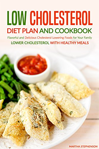 Low Cholesterol Diet Plan and Cookbook: Flavorful and Delicious Cholesterol Lowering Foods for Your Family - Lower Cholesterol with Healthy Meals (English Edition)