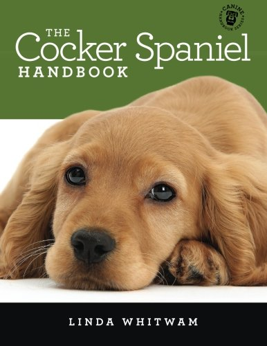 The Cocker Spaniel Handbook: The Essential Guide For New & Prospective Cocker Spaniel Owners (Canine Handbooks)