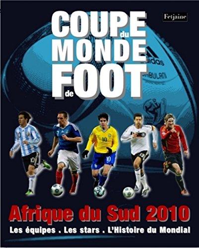 Coupe du monde Afrique du Sud  2010 : Les équipes, les stars, l'histoire du mondial