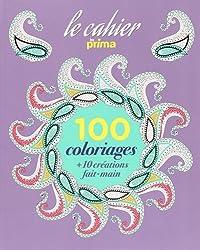 Le cahier 100 coloriages by prima + 10 créations fait-main