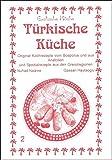 Türkische Küche: Original Kochrezepte vom Bosporus und aus Anatolien (Exotische Küche)