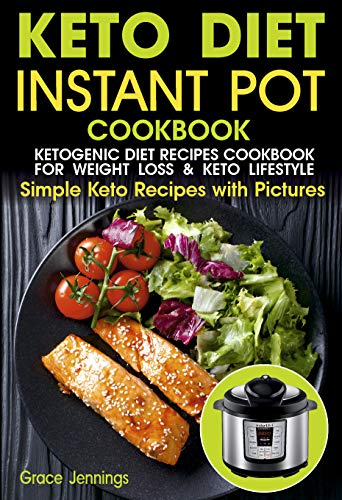 Keto Diet Instant Pot Cookbook: Ketogenic Diet Recipes Cookbook for Weight Loss and Lifestyle (everyday ketogenic cookbook, ketogenic recipes cookbook, ... diet instant pot cookbook) (Keto Recipes 1) book cover