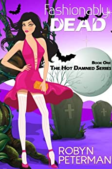 Fashionably Dead (Hot Damned Series, Book 1) by [Peterman, Robyn]