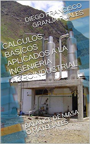 CALCULOS BASICOS APLICADOS A LA INGENIERIA AGROINDUSTRIAL: BALANCE DE MASA O MATERIALES