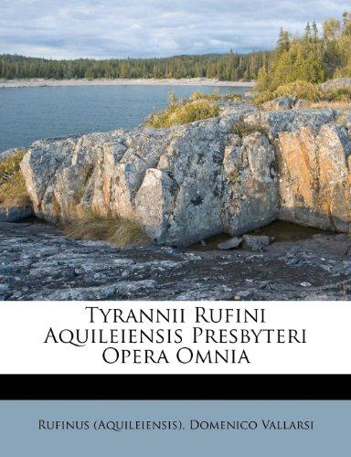 Tyrannii Rufini Aquileiensis Presbyteri Opera Omnia