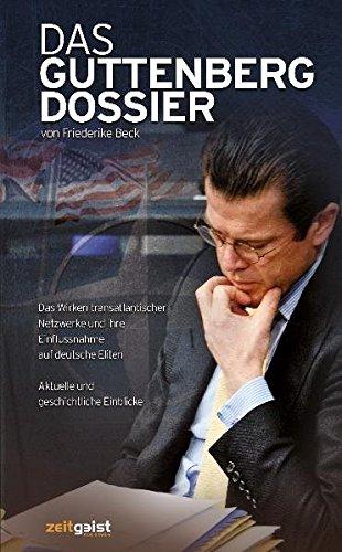 Das Guttenberg-Dossier: Das Wirken transatlantischer Netzwerke und ihre Einflussnahme auf deutsche Eliten (Jeffrey Brücken)