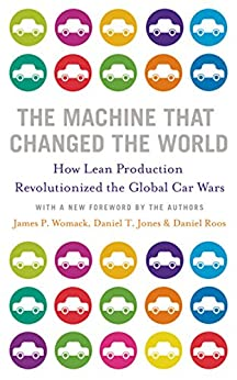 The Machine That Changed the World: Based on the Massachusetts Institute of Technology 5 Million Dollar, 5 Year Study on the Future of Technology by [Womack, James P., Jones, Daniel T., Roos, Daniel]