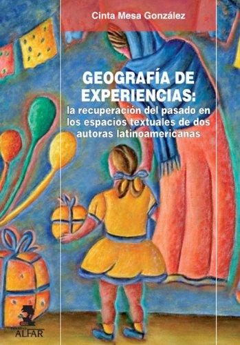 GEOGRAFÍA DE EXPERIENCIAS: la recuperación del pasado en los espacios textuales de dos autoras latinoamericanas.