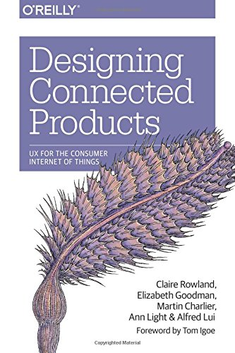 Designing Connected Products: UX for the Consumer Internet of Things -