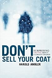 Don't Sell Your Coat: Surprising Truths About Climate Change by Harold Ambler (2011-12-15)