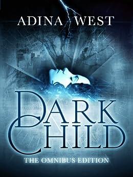 Dark Child (The Awakening): Omnibus Edition (Dark child omnibus edition) by [West, Adina]
