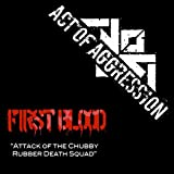 First Blood: Attack of the Chubby Rubber Death Squad [Explicit]