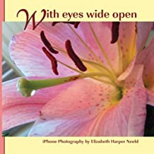 With Eyes Wide Open: iPhone Photography by Elizabeth Harper Neeld (2011-11-11)