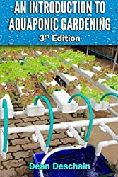 An Introduction to Aquaponic Gardening: 2nd Edition by Dean Deschain (2015-05-04)