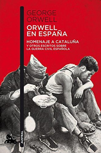 Orwell en España: Homenaje a Cataluña y otros escritos sobre la guerra civil española (Humanidades) por George Orwell