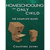 Homeschooling Your Only Child The Complete Guide (English Edition)