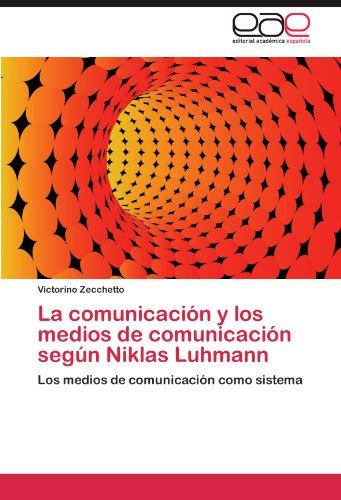 La Comunicacion y Los Medios de Comunicacion Segun Niklas Luhmann por Victorino Zecchetto