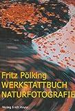 Werkstattbuch Naturfotografie - Fritz Pölking