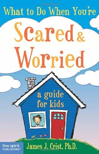 What to Do When You're Scared and Worried: A Guide for Kids by Crist, James J. (2004) Paperback