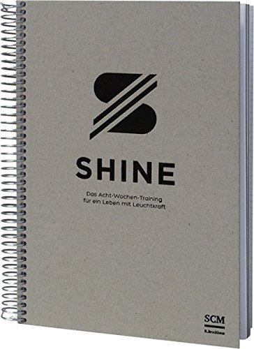 SHINE: Das Acht-Wochen-Training für ein Leben mit Leuchtkraft